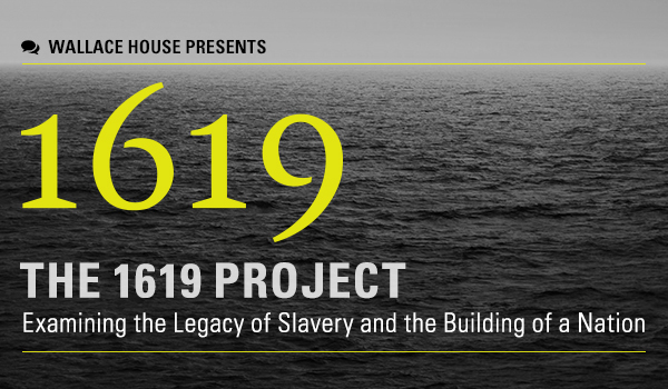 """Wallace House Presents """"The 1619 Project"""""""